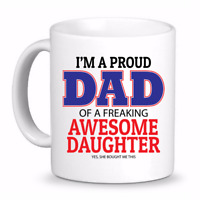 Proud Dad of a Freaking Awesome Daughter | Fun Coffee Cup Mug, Best Father's Day