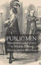 Public Men : Masculinity and Politics in Modern Britain by Matthew Mccormack...