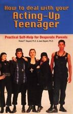 How to Deal with Your Acting-Up Teenager : Practical Help for Desperate...