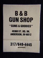 B & B GUN SHOP GUNS & GOODIES 4936B ST. RD. 9N ANDERSON IN 317 6494445 MATCHBOOK