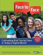 Face to Face : Cultivating Kids' Social Lives in Today's Digital World: By Ma...