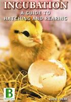 Incubation: A Guide to Hatching and Rearing Eggs NEW BOOK [Chicken Book] BLPJ