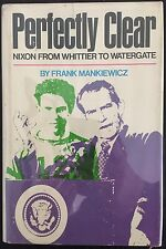 PERFECTLY CLEAR: NIXON FROM WHITTIER TO WATERGATE by Frank Mankiewicz