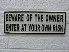 Metal Plaque (BEWARE OF THE OWNER) - Large Cast Iron Sign / Funny Gift/Garden