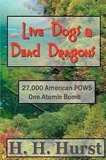 Live Dogs & Dead Dragons: Nagasaki 1945. 27,000 American POWS. One Atomic Bomb (