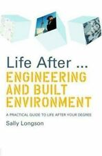 Life After...Engineering and Built Environment: A practical guide to life after