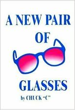 A New Pair of Glasses by Chuck C Chamberlain (Trade Paperback)