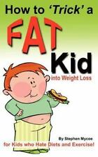 How to Trick a Fat Kid into Weight Loss : For Kids Who Hate Diets and...