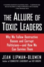 The Allure of Toxic Leaders: Why We Follow Destructive Bosses and Corrupt Politi