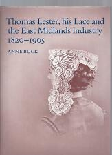 Thomas Lester, His Lace and the East Midlands Industry 1820-1905 - Anne Buck NEW