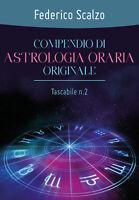 Compendio di astrologia oraria originale (tascabile n.2)  di Federico Scalzo