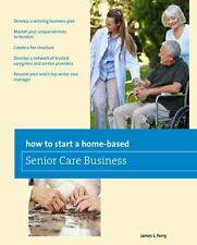HOW TO START A HOME-BASED SENIOR CARE BUSINESS - FERRY, JAMES L. - NEW BOOK