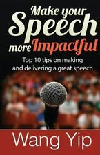 Make Your Speech More Impactful : Top 10 Tips ( + 1 Bonus Tip) on Making and...