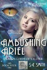 Dragon Lords of Valdier: Ambushing Ariel Bk. 4 by S. E. Smith (2015, Paperback)