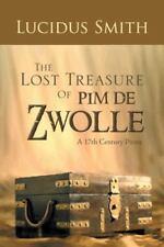 The Lost Treasure of Pim de Zwolle : A 17th Century Pirate by Lucidus Smith...