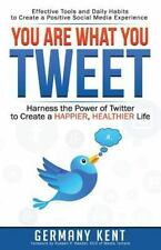 You Are What You Tweet: Harness the Power of Twitter to Create a Happier, Health