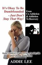 It's Okay to Be Dumbfounded, Just Don't Stay That Way! : From Co-Addiction,...