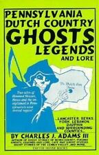 Pennsylvania Dutch Country Ghosts Legends and Lore
