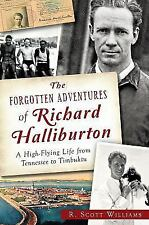 The Forgotten Adventures of Richard Halliburton:: A High-Flying Life from Tennes