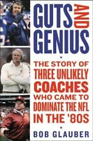 Guts and Genius : The Story of Three Unlikely Coaches Who Came to Dominate th...