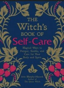 The Witch's Book of Self-Care Magical Ways to Pamper, Soothe and Care. Paperback