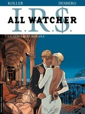 ALL WATCHER (IRS ) ** TOME 2 LA NEBULEUSE ROXANA **  EO NEUF DESBERG/KOLLER