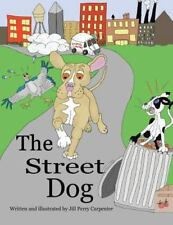 The Street Dog by Jill Perry Carpenter (2014, Paperback)