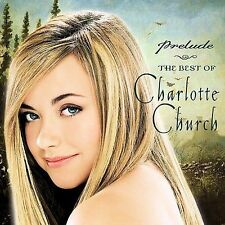 Prelude...The Best of Charlotte Church (CD-2002, Sony) BRAND NEW SEALED!