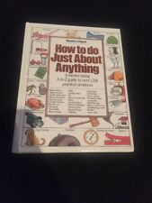 How to Do Just about Anything-A Money Saving Guide to over 1200 Practical Probs.