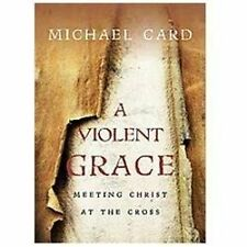 A Violent Grace : Meeting Christ at the Cross by Michael Card (2013, Paperback)