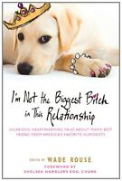 Im Not the Biggest Bitch in This Relationship: Hilarious, Heartwarming Tales Ab