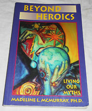 Beyond Heroics Living Our Myths Madeline McMurray 1995 PB Social Science