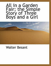 All in a Garden Fair; the Simple Story of Three Boys and a Girl by Walter Besant