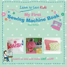 My First Sewing Machine Book: Learn To Sew: Kids  (Paperback)
