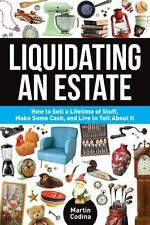 Liquidating an Estate : How Sell Stuff & Make Some Cash by Martin Codina