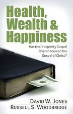 Health, Wealth and Happiness : Has the Prosperity Gospel Overshadowed the...