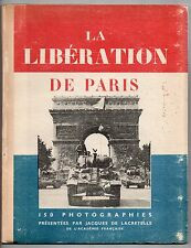 GUERRE 39/45 J. DE LACRETELLE LA LIBERATION DE PARIS 150 PHOTOGRAPHIES 1945
