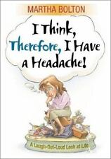 I Think, Therefore, I Have a Headache! : A Laugh-Out-Loud Look at Life