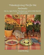 Thanksgiving Pie for the Animals : How an Apple Pie for Thanksgiving Led to a...