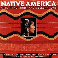Native America : Arts, Traditions, and Celebrations by Mather, Christine