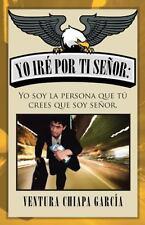 Yo Iré Por Ti Señor : Yo Soy la Persona Que Tú Crees Que Soy Señor by Ventura...