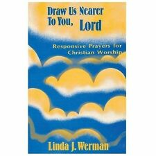 Draw us nearer to you, Lord: Responsive prayers for Christian worship, Linda J W