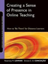 """Creating a Sense of Presence in Online Teaching: How to """"Be There"""" for Distance"""