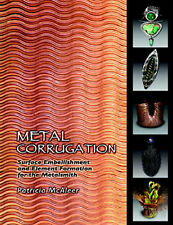 Metal Corrugation: Surface Embellishment & Element Formation for the Metalsmith