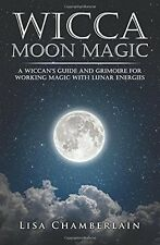 Wicca Moon Magic A Wiccan's Guide and Grimoire for Working Magic Lisa Chamberlan