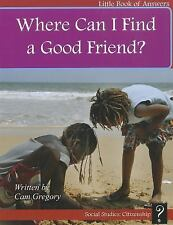 Where Can I Find a Good Friend? (Little Book of Answers: Level D) by Gregory, C