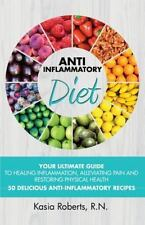 Anti-Inflammatory Diet: Your Ultimate Guide To Healing Inflammation, Alleviating
