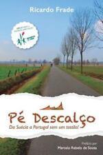 Pe Descalco : Da Suecia a Portugal Sem Um Tostao! by Ricardo Seabra Frade...