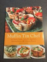 Muffin Tin Chef: 101 Snacks  Appetizers Entrees and Desserts Cookbook Paperback