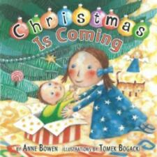 Carolrhoda Picture Bks.: Christmas Is Coming by Anne Bowen (2007, Picture Book)